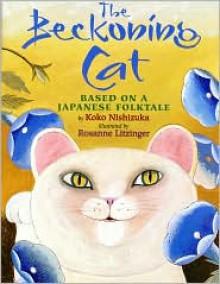 The Beckoning Cat: Based on a Japanese Folktale - Koko Nishizuka, Rosanne Litzinger