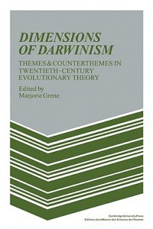 Dimensions of Darwinism: Themes and Counterthemes in Twentieth-Century Evolutionary Theory - Marjorie Grene