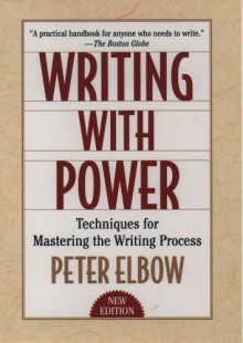Writing With Power: Techniques for Mastering the Writing Process - Peter Elbow