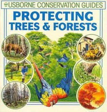Protecting Trees & Forests (Usborne Conservation Guides) - Felicity Brooks