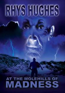 At the Molehills of Madness - Rhys Hughes