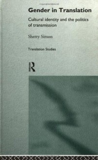 Gender in Translation (Translation Studies) - Sherry Simon