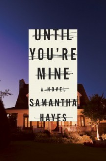Until You're Mine - Samantha Hayes