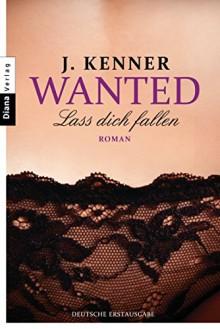 Wanted (3): Lass dich fallen: Roman - Julie Kenner, Christiane Burkhardt