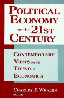 Political Economy for the 21st Century: Contemporary Views on the Trend of Economics - Charles J. Whalen, Hyman P. Minsky