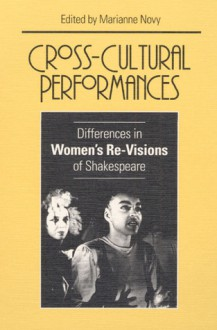 Cross-Cultural Performances: Differences in Women's Re-Visions of Shakespeare - Marianne Novy