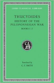 History of the Peloponnesian War: Bk. 1-2 (Loeb Classical Library) - Thucydides, C.F. Smith