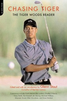 Chasing Tiger: The Tiger Woods Reader - Glenn Stout