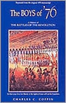 The Boys of '76: A History of the Battles of the Revolution - Charles Carleton Coffin