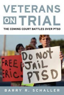 Veterans on Trial: The Coming Court Battles over PTSD - Barry R. Schaller, Todd Brewster