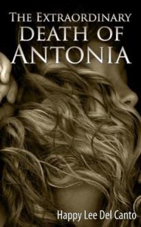 The Extraordinary Death of Antonia - Happy Lee Del Canto