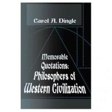 Memorable Quotations: Philosophers of Western Civilization - Carol A. Dingle, Carol A. Dingle