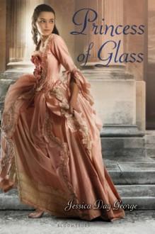 Princess of Glass - Jessica Day George