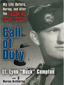 Call of Duty: My Life Before, During and After the Band of Brothers - Lynn Compton, Marcus Brotherton, John McCain