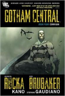 Gotham Central, Book Four: Corrigan - Greg Rucka, Ed Brubaker, Kano, Stefano Gaudiano, Steve Lieber
