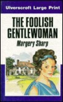 The Foolish Gentlewoman - Margery Sharp