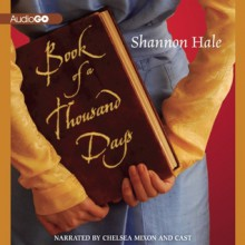 Book of a Thousand Days - Shannon Hale, Chelsea Mixon
