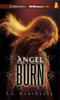 Angel Burn (Angel Trilogy, #1) - L.A. Weatherly