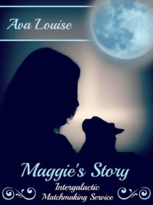 Maggie's Story: Intergalactic Matchmaking Services, Book 1 - Ava Louise