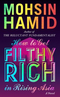 How to Get Filthy Rich in Rising Asia - Mohsin Hamid