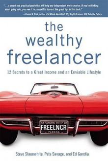 The Wealthy Freelancer - Steve Slaunwhite, Pete Savage, Ed Gandia