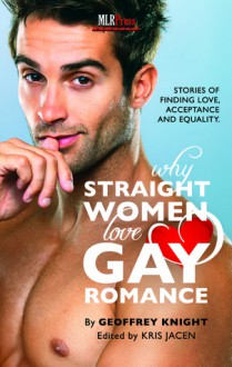 Why Straight Women Love Gay Romance - Geoffrey Knight, Kris Jacen