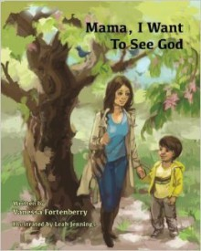 Mama, I Want to See God - Vanessa Fortenberry,Leah Jennings