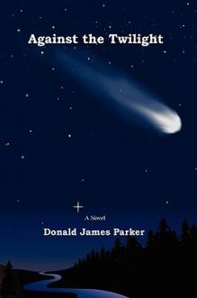 Against the Twilight - Donald Parker