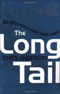 The Long Tail: How Endless Choice Is Creating Unlimited Demand - Chris Anderson
