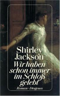 Wir haben schon immer im Schloß gelebt - Shirley Jackson