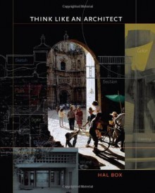Think Like an Architect (Roger Fullington Series in Architecture) - Hal Box