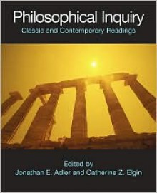 Philosophical Inquiry: Classic and Contemporary Readings - Jonathan Eric Adler