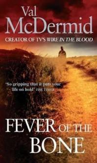 Fever Of The Bone - Val McDermid