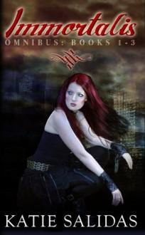 Immortalis (Omnibus Edition: Books 1-3) - Katie Salidas