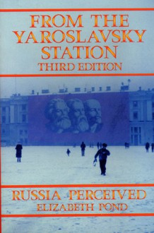From the Yaroslavsky Station: Russia Perceived - Elizabeth Pond