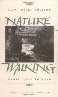 Nature and Walking - Ralph Waldo Emerson, John Elder, Thomas W. Nason, Henry David Thoreau