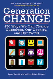 Generation Change: 150 Ways We Can Change Ourselves, Our Country, and Our World - Jayan Kalathil