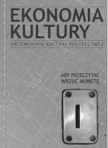 Ekonomia Kultury. Przewodnik Krytyki Politycznej - Jacek Żakowski, Edwin Bendyk, Maciej Gdula, Beata Stasińska, Maciej Nowak