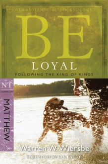 Be Loyal: Follow the King of Kings, NT Commentary: Matthew (Be) - Warren W. Wiersbe