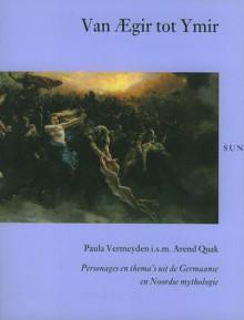 Van Ægir tot Ymir : personages en thema's uit de Germaanse en Noordse Mythologie (Paperback) - Paula Vermeyden, Arend Quak