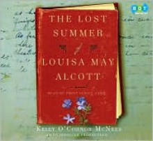 The Lost Summer Of Louisa May Alcott (Unabridged) - Kelly O'Connor McNees, Emily Janice Card