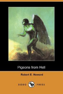 Pigeons from Hell - Robert E. Howard