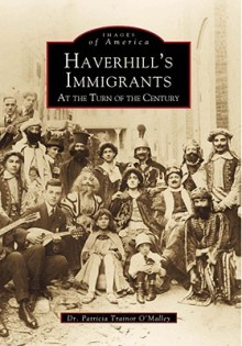 Turn of the Century Haverhill's Immigrants, Massachusetts (Images Of America Series) - Patricia Trainer O'Malley