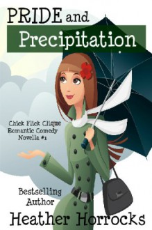 Pride and Precipitation (Chick Flick Clique Romantic Comedy Novella #1) - Heather Horrocks
