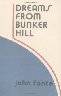 Dreams from Bunker Hill - John Fante