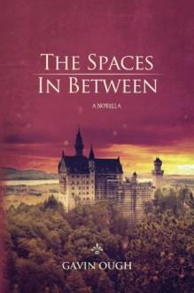 The Spaces In Between: A Novella - Gavin Ough