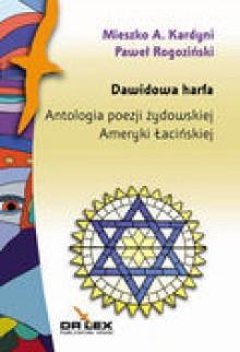 Dawidowa harfa. Antologia poezji żydowskiej Ameryki Łacińskiej - Kardyni M.A., Rogoziński Paweł
