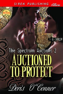 Auctioned to Protect (The Spectrum Auctions,2) - Doris O'Connor