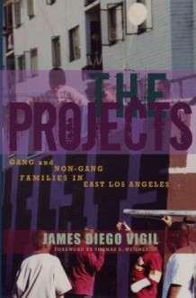 The Projects: Gang and Non-Gang Families in East Los Angeles - James Diego Vigil