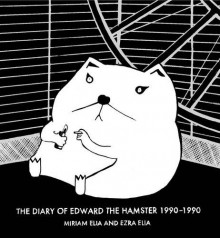 The Diary of Edward the Hamster 1990–1990 - Miriam Elia,Ezra Elia